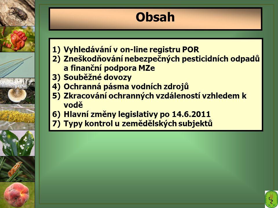 1)Vyhledávání v on-line registru POR 2)Zneškodňování nebezpečných pesticidních odpadů a finanční podpora MZe 3)Souběžné dovozy 4)Ochranná pásma vodníc
