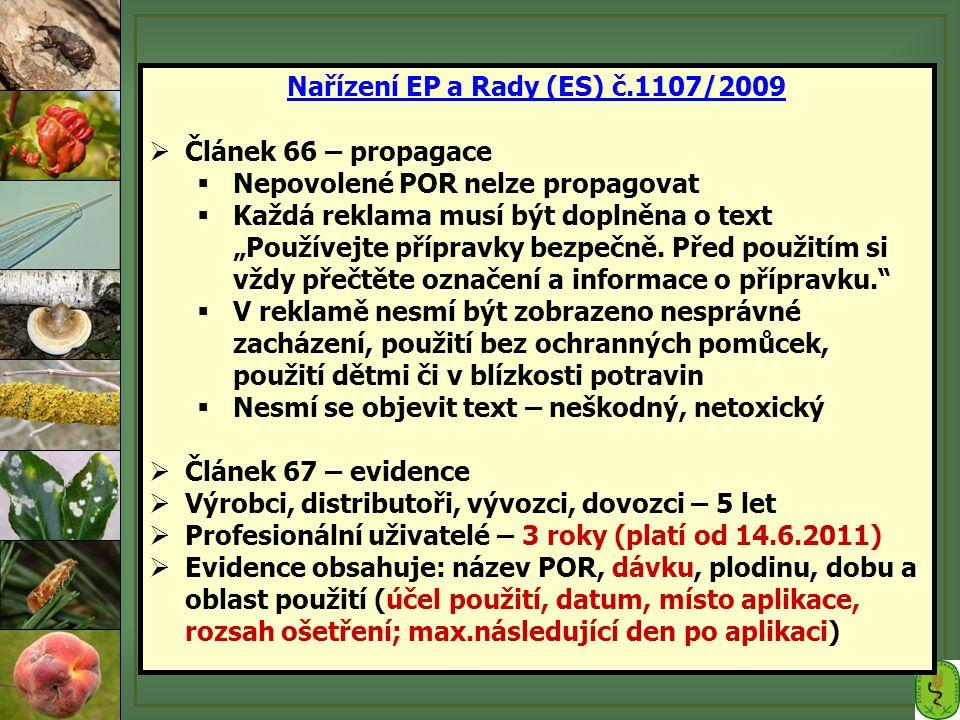 """Nařízení EP a Rady (ES) č.1107/2009  Článek 66 – propagace  Nepovolené POR nelze propagovat  Každá reklama musí být doplněna o text """"Používejte přípravky bezpečně."""