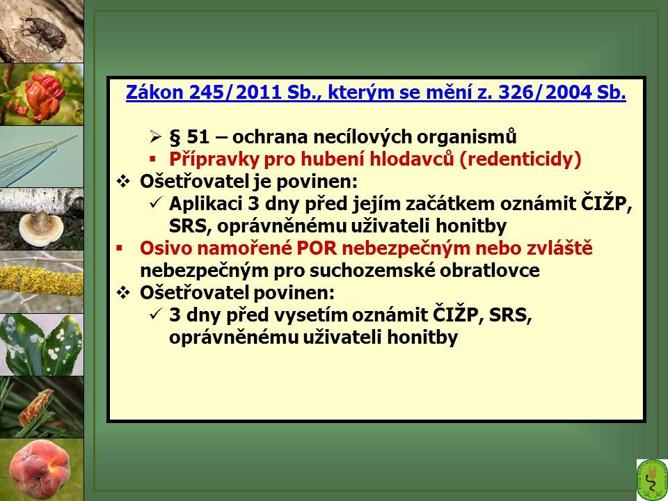 Zákon 245/2011 Sb., kterým se mění z. 326/2004 Sb.  § 51 – ochrana necílových organismů  Přípravky pro hubení hlodavců (redenticidy)  Ošetřovatel j