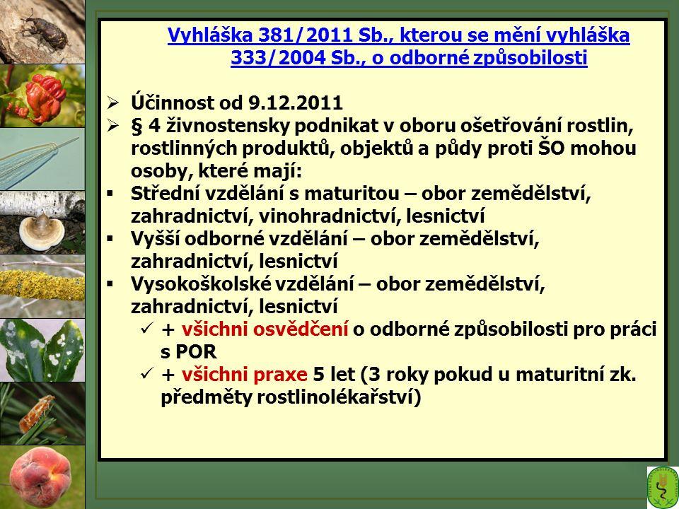 Vyhláška 381/2011 Sb., kterou se mění vyhláška 333/2004 Sb., o odborné způsobilosti  Účinnost od 9.12.2011  § 4 živnostensky podnikat v oboru ošetřo