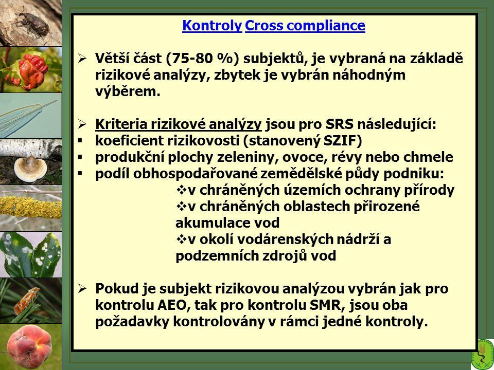 Kontroly Cross compliance  Větší část (75-80 %) subjektů, je vybraná na základě rizikové analýzy, zbytek je vybrán náhodným výběrem.  Kriteria rizik