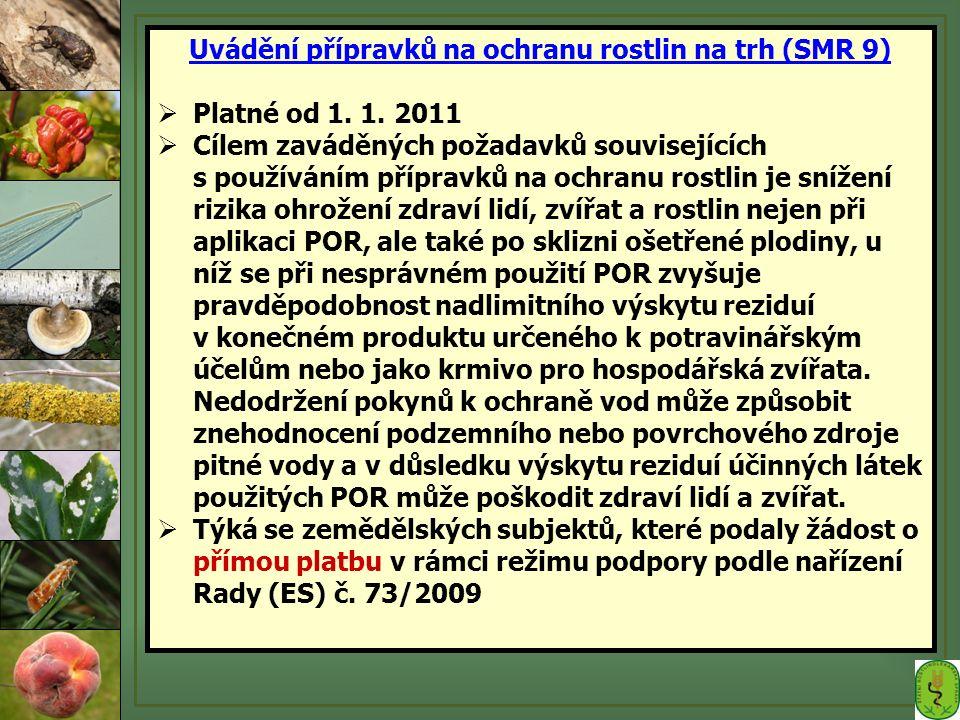 Uvádění přípravků na ochranu rostlin na trh (SMR 9)  Platné od 1. 1. 2011  Cílem zaváděných požadavků souvisejících s používáním přípravků na ochran