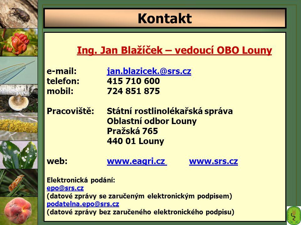 Ing. Jan Blažíček – vedoucí OBO Louny e-mail:jan.blazicek.@srs.cz telefon:415 710 600 mobil: 724 851 875 Pracoviště: Státní rostlinolékařská správa Ob