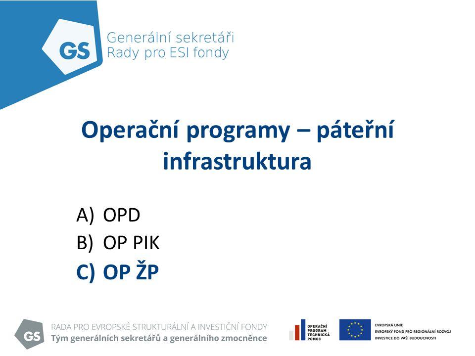 Operační programy – páteřní infrastruktura A)OPD B)OP PIK C)OP ŽP