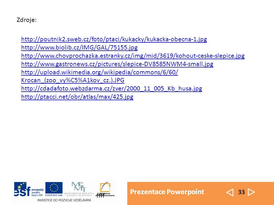 Prezentace Powerpoint 33 ffff Zdroje: http://poutnik2.sweb.cz/foto/ptaci/kukacky/kukacka-obecna-1.jpg http://www.biolib.cz/IMG/GAL/75155.jpg http://ww