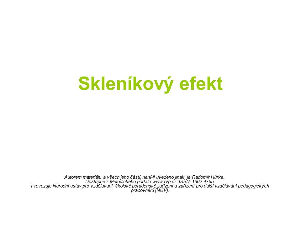 Skleníkový efekt Autorem materiálu a všech jeho částí, není-li uvedeno jinak, je Radomír Hůrka.