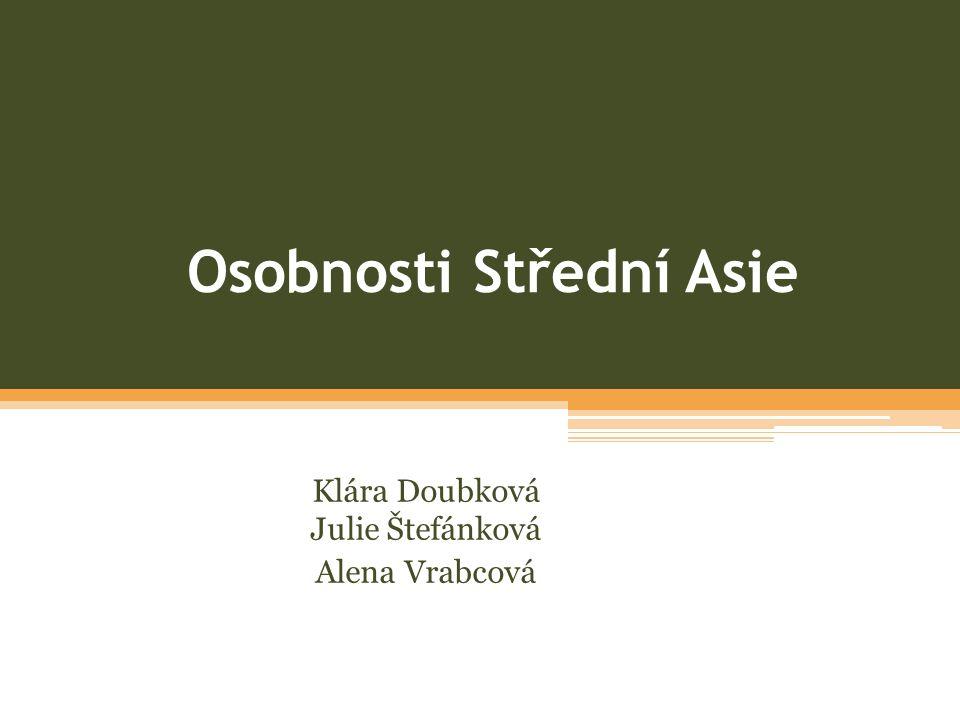 Osobnosti Střední Asie Klára Doubková Julie Štefánková Alena Vrabcová