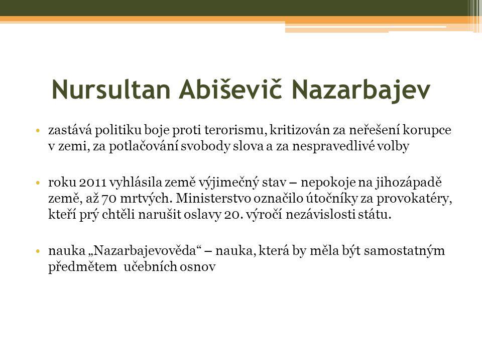 Nursultan Abiševič Nazarbajev zastává politiku boje proti terorismu, kritizován za neřešení korupce v zemi, za potlačování svobody slova a za nespravedlivé volby roku 2011 vyhlásila země výjimečný stav – nepokoje na jihozápadě země, až 70 mrtvých.