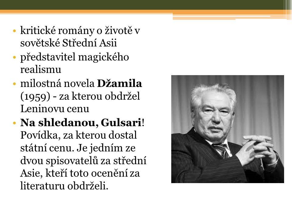 kritické romány o životě v sovětské Střední Asii představitel magického realismu milostná novela Džamila (1959) - za kterou obdržel Leninovu cenu Na shledanou, Gulsari.