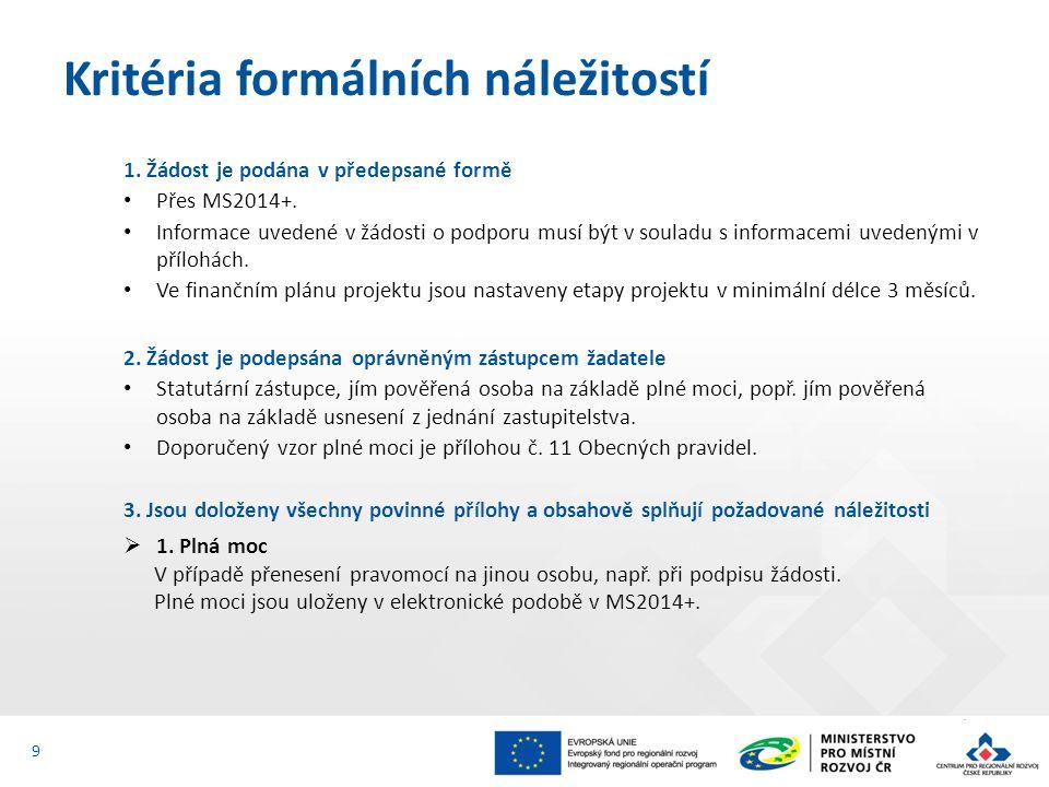 1. Žádost je podána v předepsané formě Přes MS2014+. Informace uvedené v žádosti o podporu musí být v souladu s informacemi uvedenými v přílohách. Ve