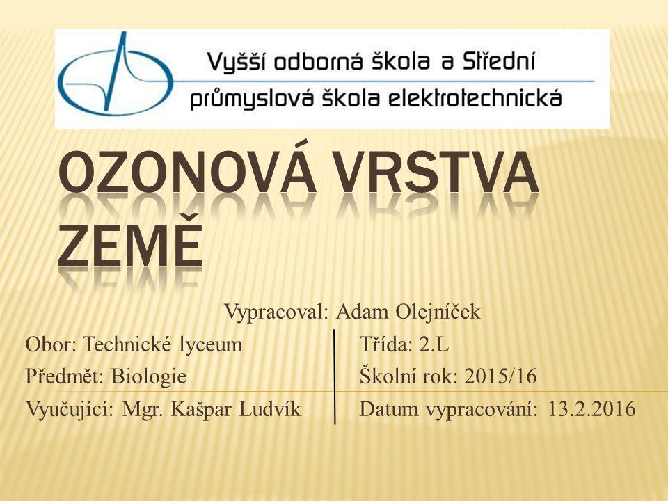 Vypracoval: Adam Olejníček Obor: Technické lyceumTřída: 2.L Předmět: BiologieŠkolní rok: 2015/16 Vyučující: Mgr.