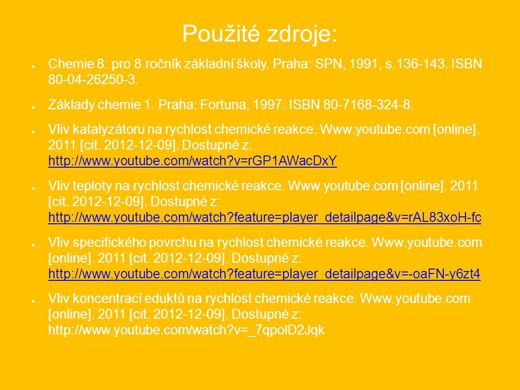 Použité zdroje: ● Chemie 8: pro 8.ročník základní školy. Praha: SPN, 1991, s.136-143. ISBN 80-04-26250-3. ● Základy chemie 1. Praha: Fortuna, 1997. IS