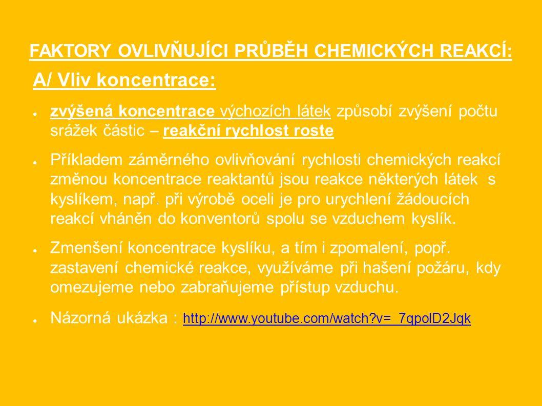 FAKTORY OVLIVŇUJÍCI PRŮBĚH CHEMICKÝCH REAKCÍ: A/ Vliv koncentrace: ● zvýšená koncentrace výchozích látek způsobí zvýšení počtu srážek částic – reakční