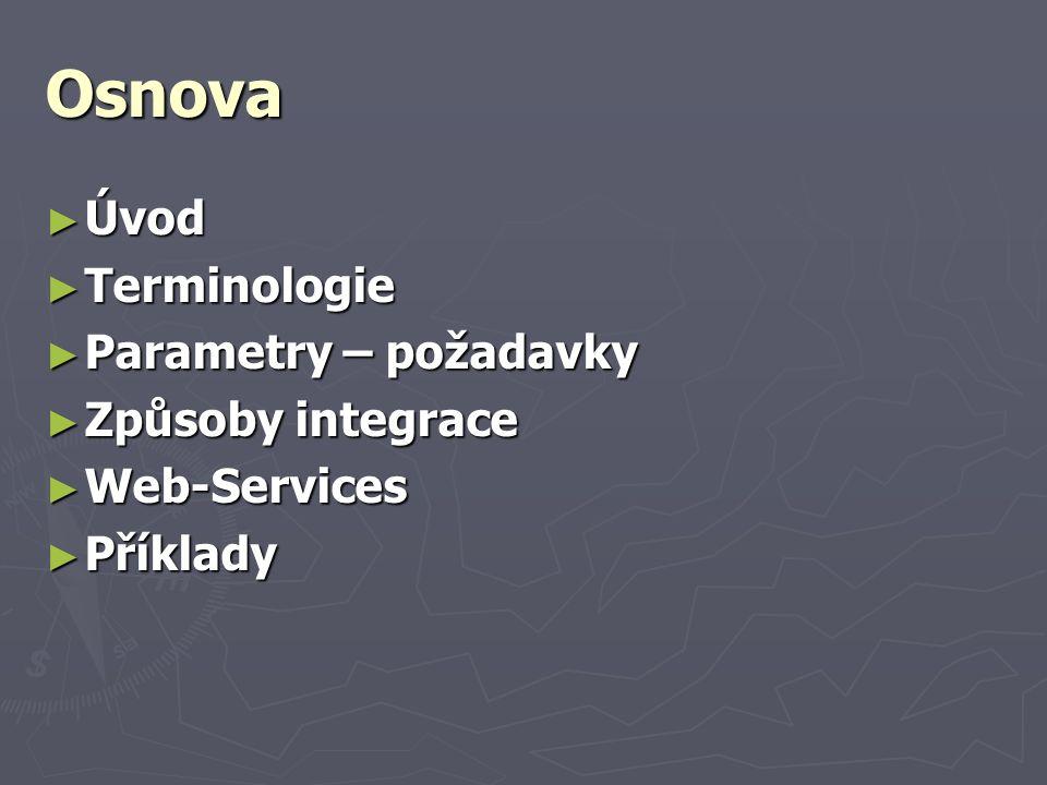 Osnova ► Úvod ► Terminologie ► Parametry – požadavky ► Způsoby integrace ► Web-Services ► Příklady