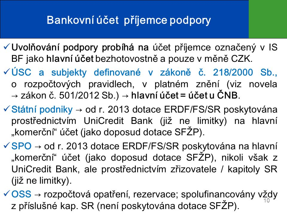 Bankovní účet příjemce podpory Uvolňování podpory probíhá na účet příjemce označený v IS BF jako hlavní účet bezhotovostně a pouze v měně CZK.