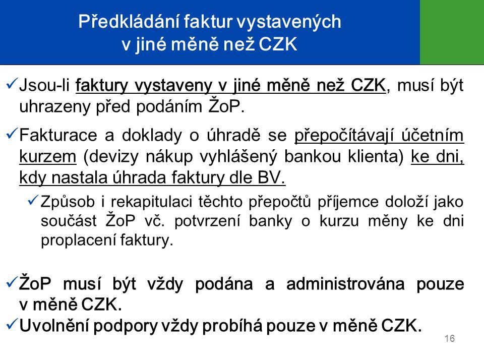 Předkládání faktur vystavených v jiné měně než CZK Jsou-li faktury vystaveny v jiné měně než CZK, musí být uhrazeny před podáním ŽoP.