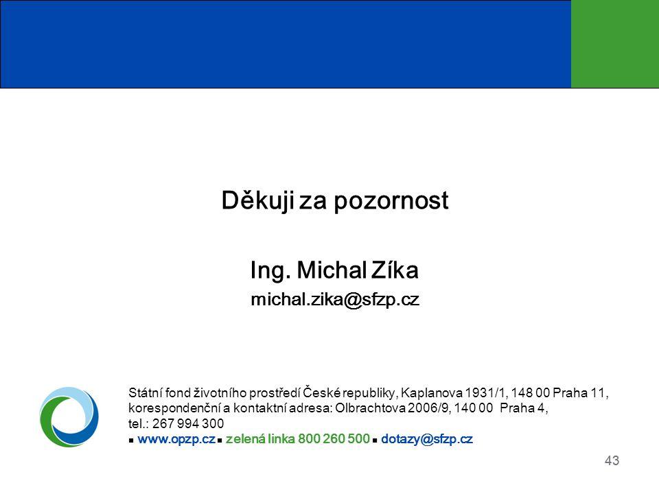43 Děkuji za pozornost Ing. Michal Zíka michal.zika@sfzp.cz Státní fond životního prostředí České republiky, Kaplanova 1931/1, 148 00 Praha 11, koresp
