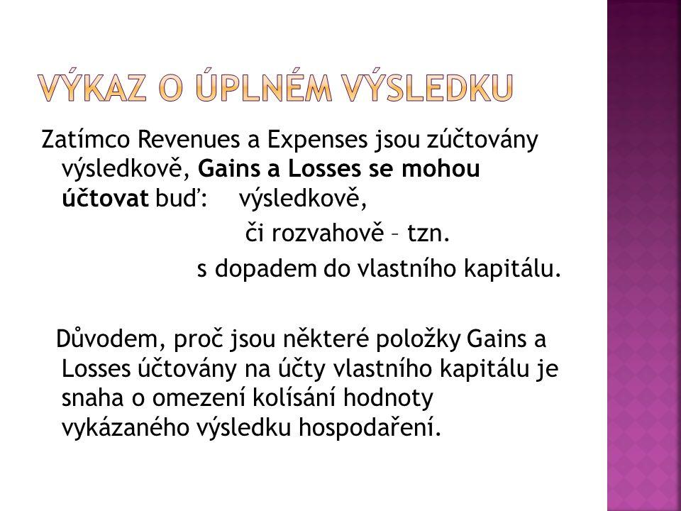 Zatímco Revenues a Expenses jsou zúčtovány výsledkově, Gains a Losses se mohou účtovat buď: výsledkově, či rozvahově – tzn.