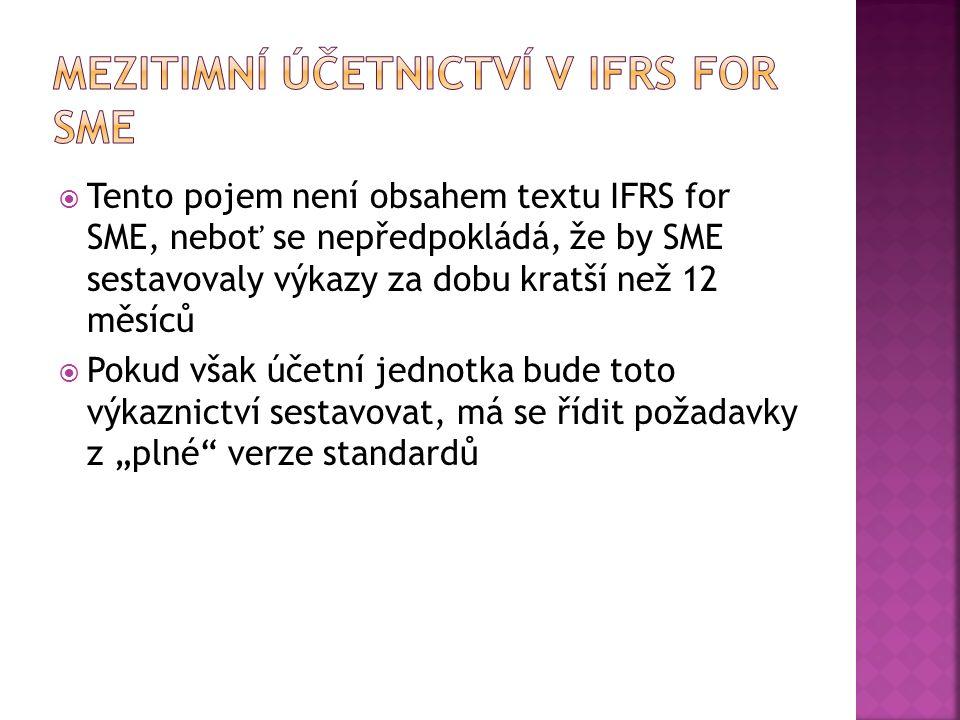 """ Tento pojem není obsahem textu IFRS for SME, neboť se nepředpokládá, že by SME sestavovaly výkazy za dobu kratší než 12 měsíců  Pokud však účetní jednotka bude toto výkaznictví sestavovat, má se řídit požadavky z """"plné verze standardů"""