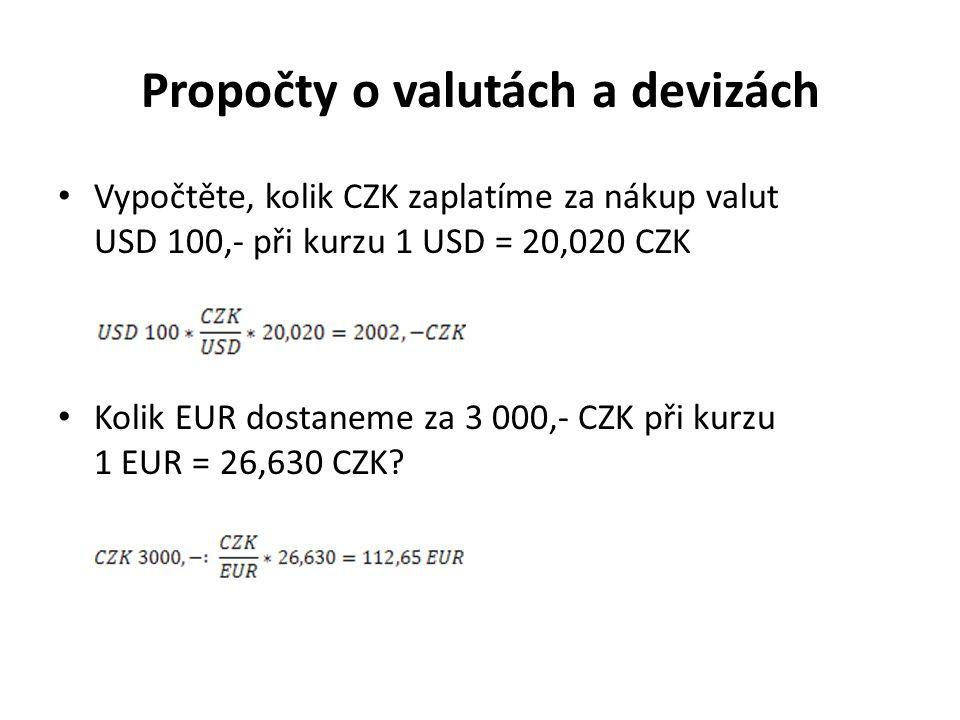 Propočty o valutách a devizách Vypočtěte, kolik CZK zaplatíme za nákup valut USD 100,- při kurzu 1 USD = 20,020 CZK Kolik EUR dostaneme za 3 000,- CZK při kurzu 1 EUR = 26,630 CZK?