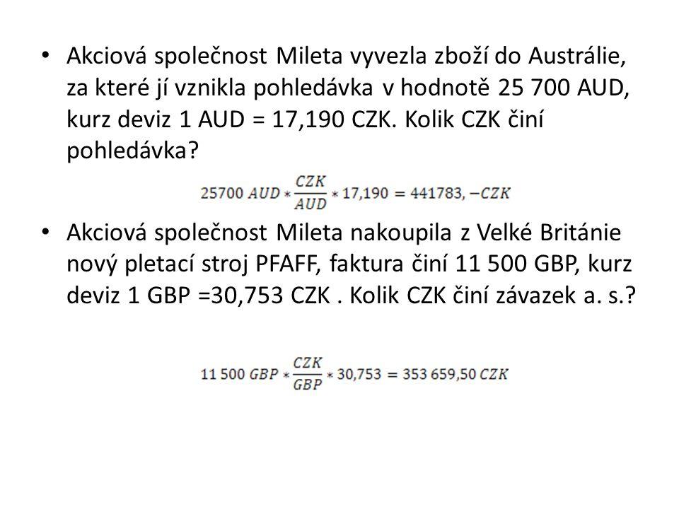 Akciová společnost Mileta vyvezla zboží do Austrálie, za které jí vznikla pohledávka v hodnotě 25 700 AUD, kurz deviz 1 AUD = 17,190 CZK. Kolik CZK či