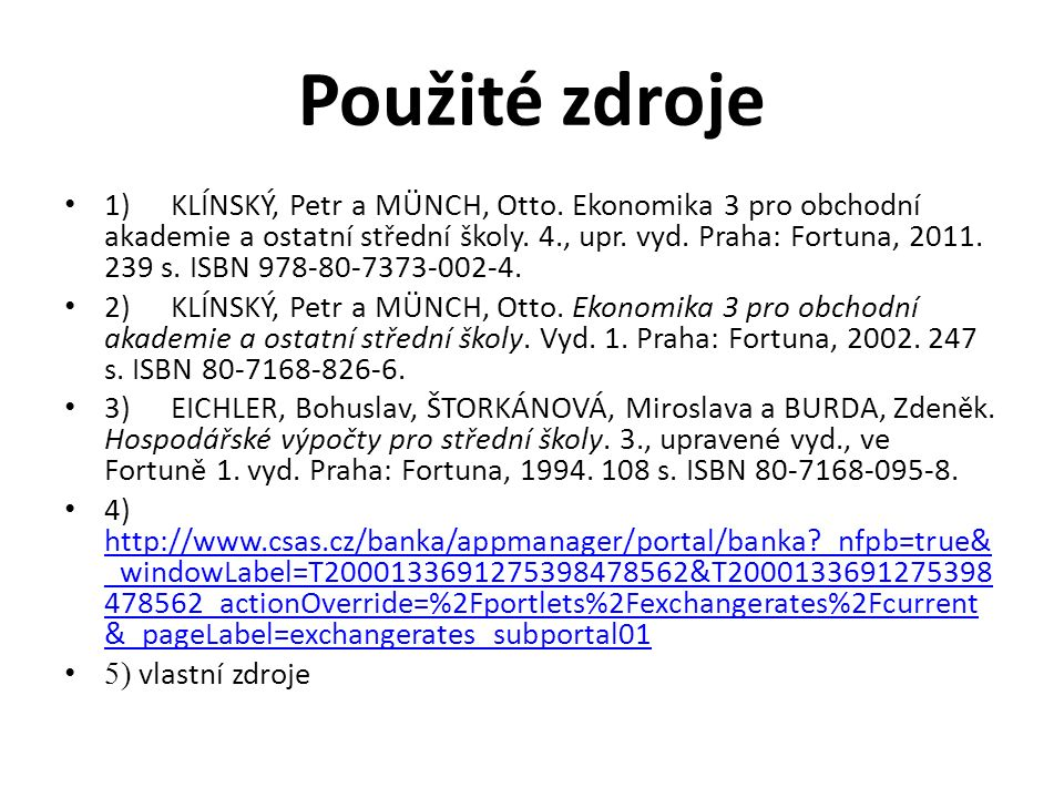 Použité zdroje 1)KLÍNSKÝ, Petr a MÜNCH, Otto. Ekonomika 3 pro obchodní akademie a ostatní střední školy. 4., upr. vyd. Praha: Fortuna, 2011. 239 s. IS