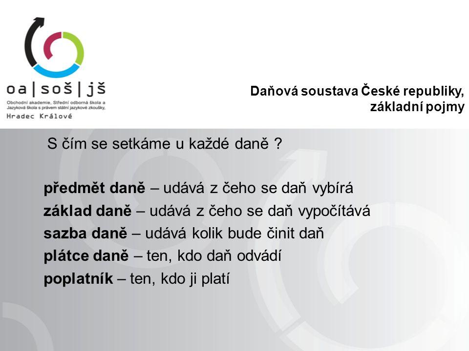 Daňová soustava České republiky, základní pojmy S čím se setkáme u každé daně .