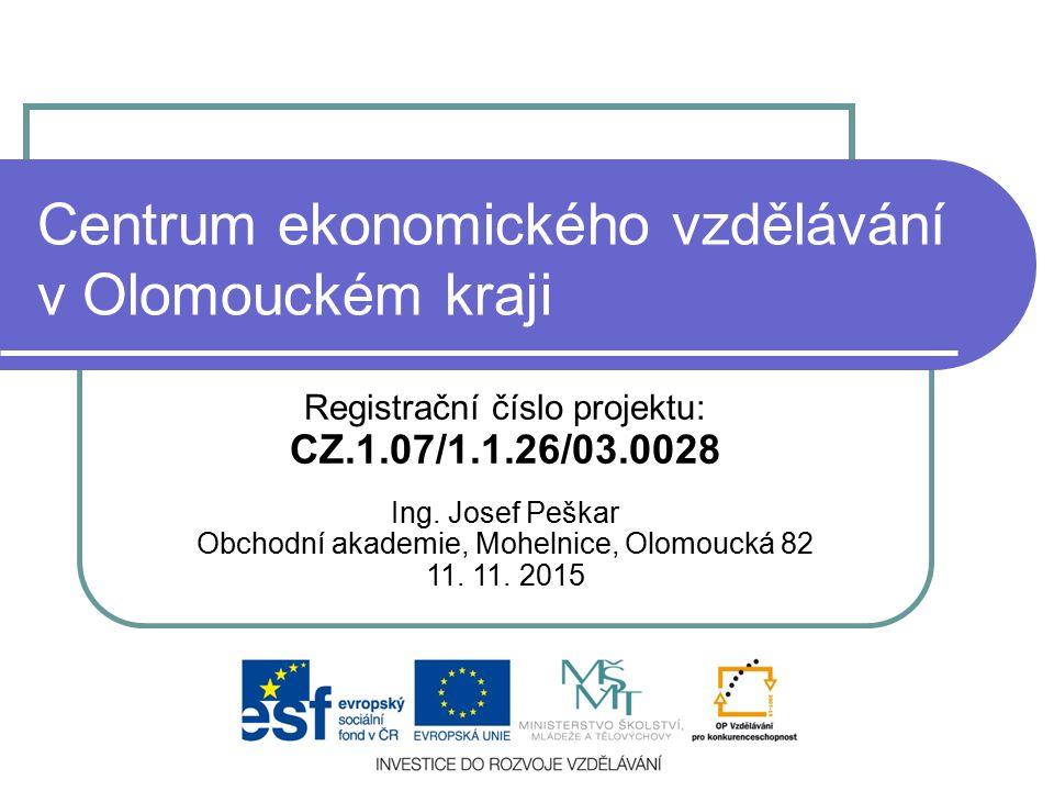 Centrum ekonomického vzdělávání v Olomouckém kraji Registrační číslo projektu: CZ.1.07/1.1.26/03.0028 Ing.