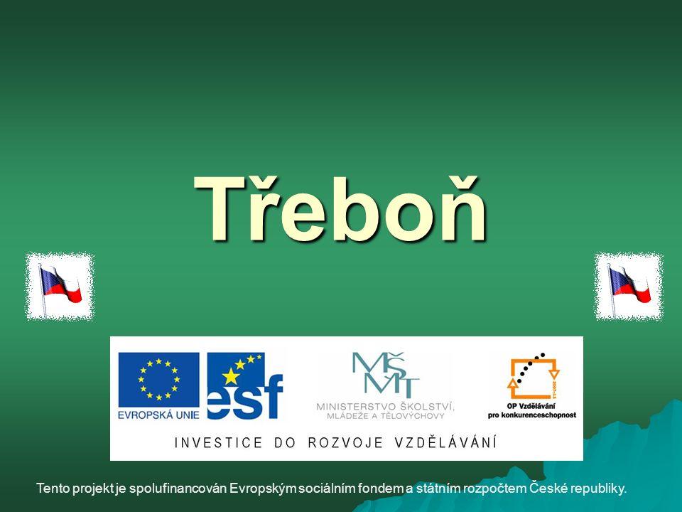 Třeboň Tento projekt je spolufinancován Evropským sociálním fondem a státním rozpočtem České republiky.