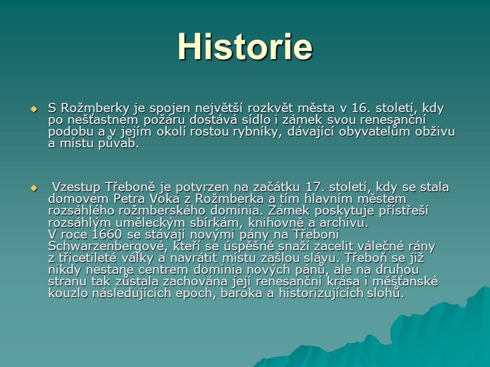Historie  S Rožmberky je spojen největší rozkvět města v 16. století, kdy po nešťastném požáru dostává sídlo i zámek svou renesanční podobu a v jejím
