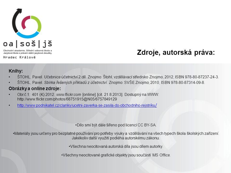 Zdroje, autorská práva: Knihy: ŠTOHL, Pavel. Učebnice účetnictví 2.díl. Znojmo: Štohl, vzdělávací středisko Znojmo, 2012, ISBN 978-80-87237-24-3. ŠTOH