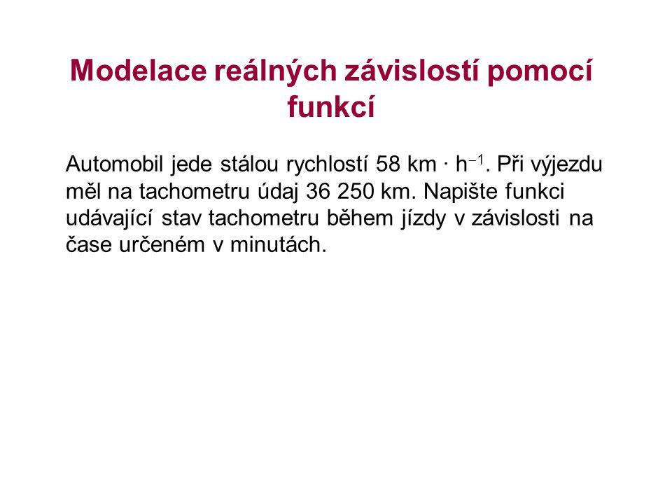 Modelace reálných závislostí pomocí funkcí Automobil jede stálou rychlostí 58 km · h  1.