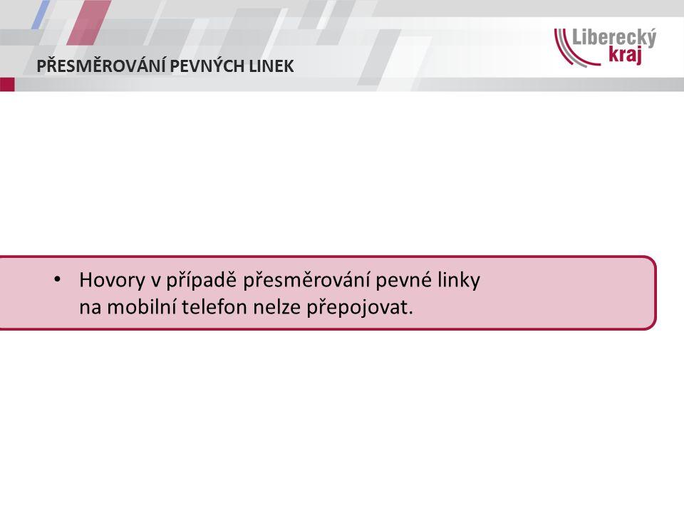 PŘESMĚROVÁNÍ PEVNÝCH LINEK Hovory v případě přesměrování pevné linky na mobilní telefon nelze přepojovat.