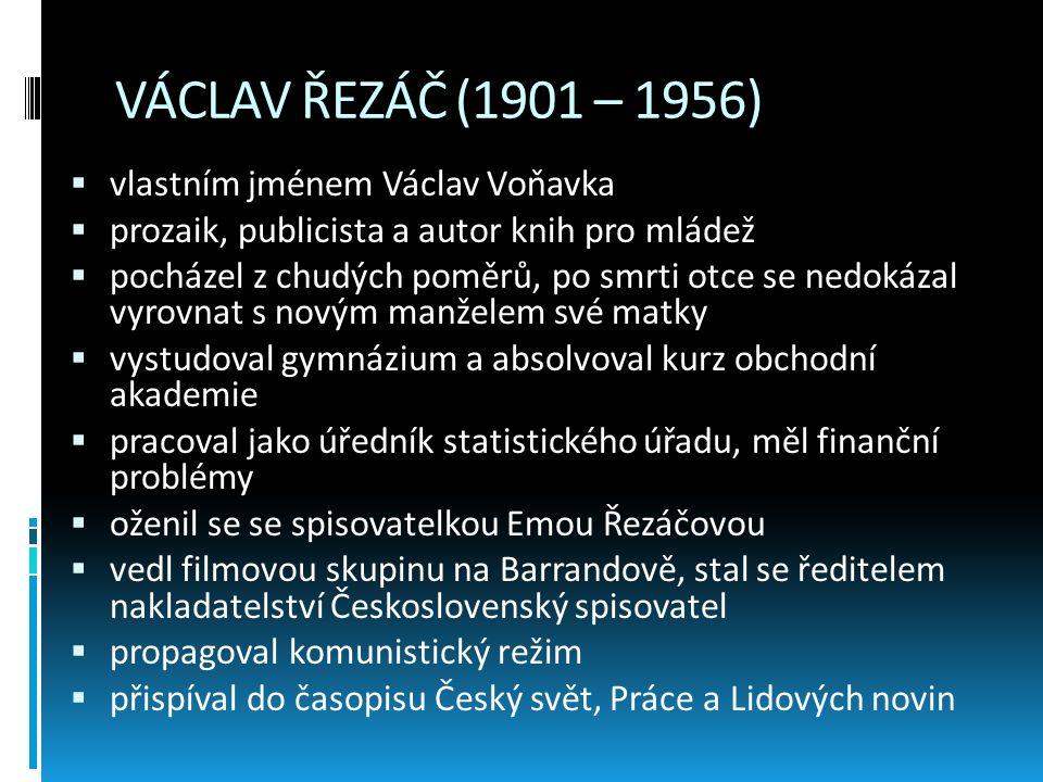 VÁCLAV ŘEZÁČ (1901 – 1956)  vlastním jménem Václav Voňavka  prozaik, publicista a autor knih pro mládež  pocházel z chudých poměrů, po smrti otce s