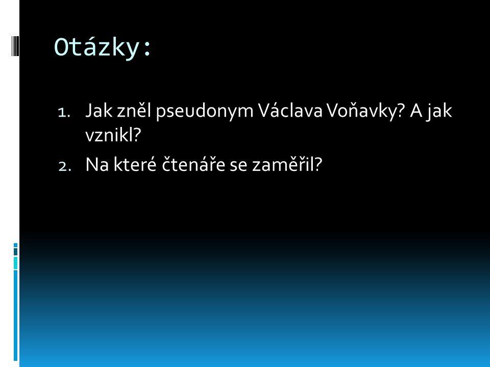 Otázky: 1. Jak zněl pseudonym Václava Voňavky? A jak vznikl? 2. Na které čtenáře se zaměřil?