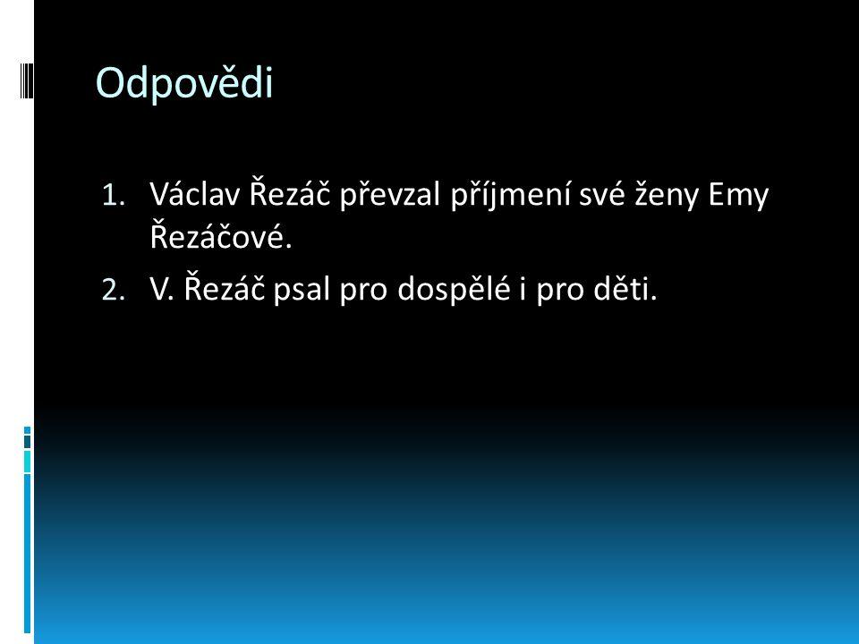 Odpovědi 1. Václav Řezáč převzal příjmení své ženy Emy Řezáčové. 2. V. Řezáč psal pro dospělé i pro děti.
