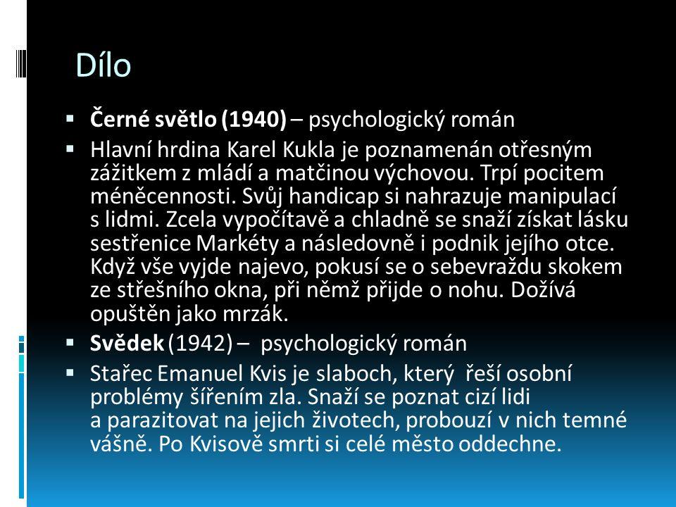 Dílo  Černé světlo (1940) – psychologický román  Hlavní hrdina Karel Kukla je poznamenán otřesným zážitkem z mládí a matčinou výchovou. Trpí pocitem