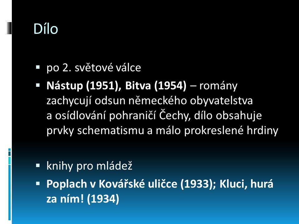Dílo  po 2. světové válce  Nástup (1951), Bitva (1954) – romány zachycují odsun německého obyvatelstva a osídlování pohraničí Čechy, dílo obsahuje p