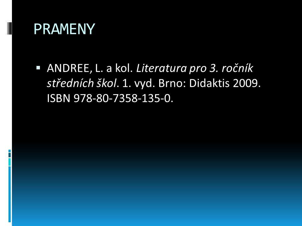 PRAMENY  ANDREE, L. a kol. Literatura pro 3. ročník středních škol. 1. vyd. Brno: Didaktis 2009. ISBN 978-80-7358-135-0.