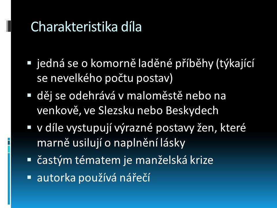 Charakteristika díla  jedná se o komorně laděné příběhy (týkající se nevelkého počtu postav)  děj se odehrává v maloměstě nebo na venkově, ve Slezsk