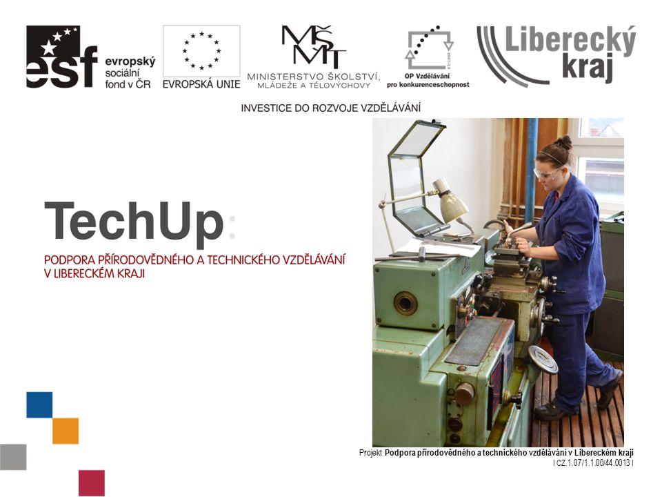 Projekt Podpora přírodovědného a technického vzdělávání v Libereckém kraji I CZ.1.07/1.1.00/44.0013 I