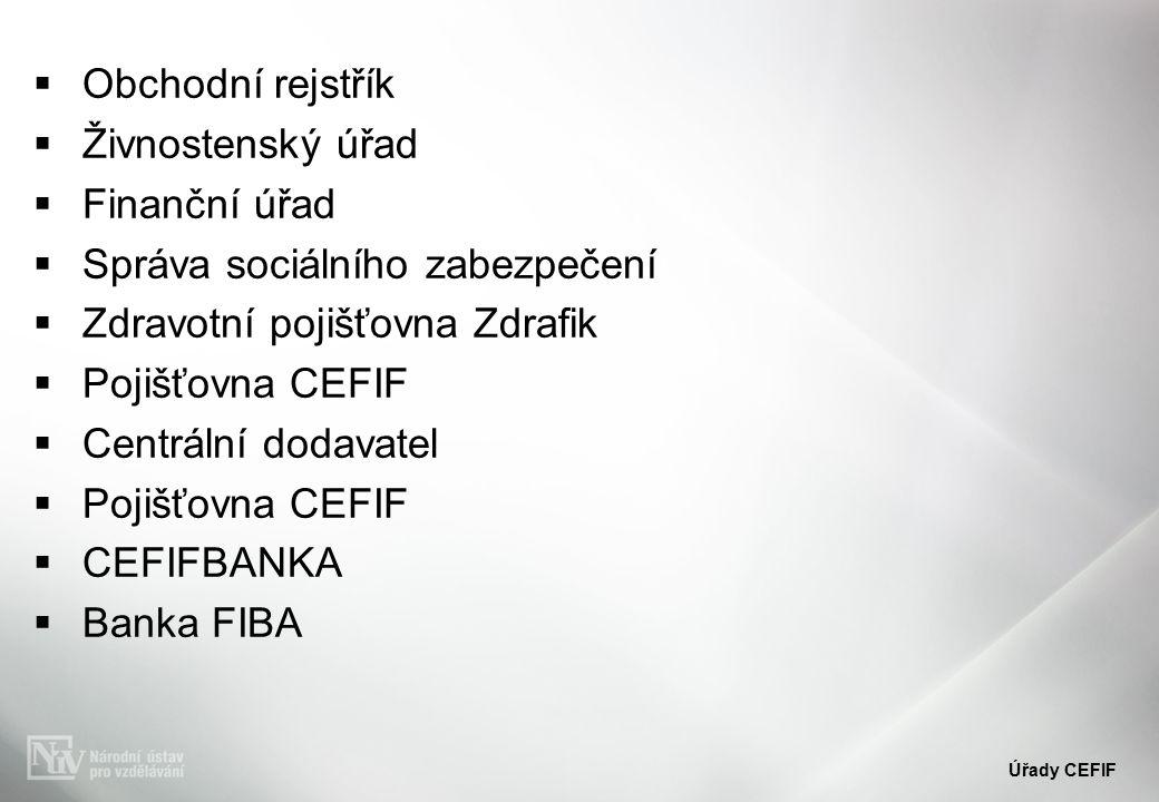  Obchodní rejstřík  Živnostenský úřad  Finanční úřad  Správa sociálního zabezpečení  Zdravotní pojišťovna Zdrafik  Pojišťovna CEFIF  Centrální