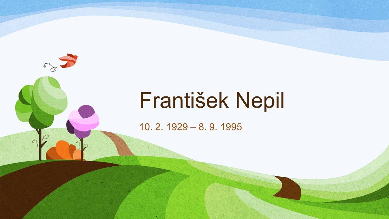 František Nepil 10. 2. 1929 – 8. 9. 1995