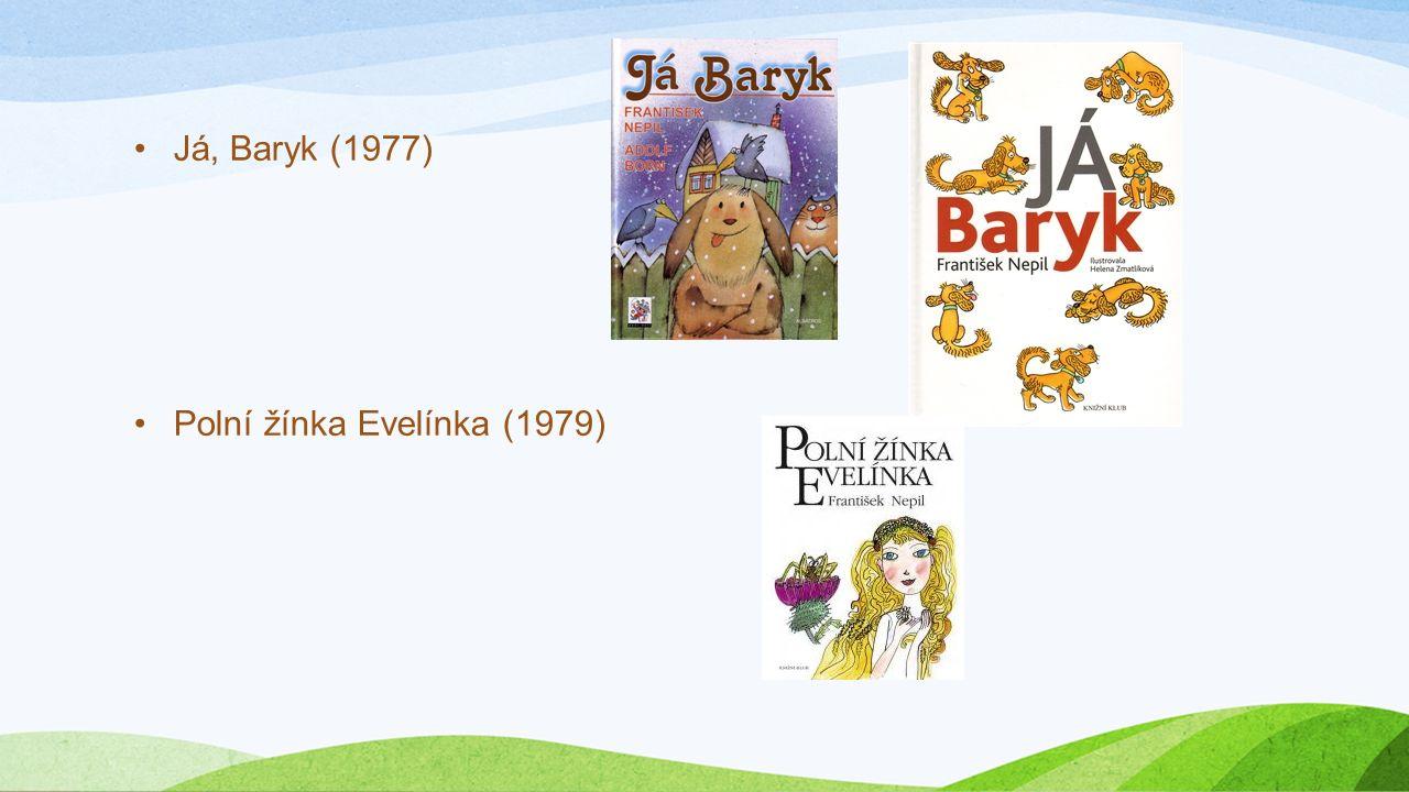 Já, Baryk (1977) Polní žínka Evelínka (1979)