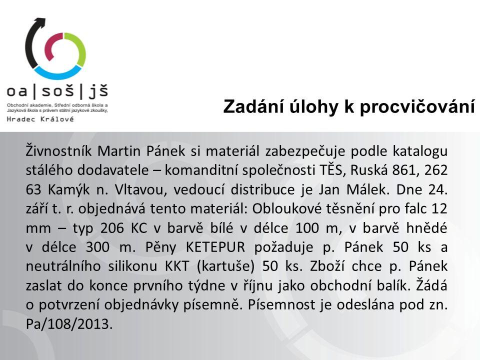 Zadání úlohy k procvičování Živnostník Martin Pánek si materiál zabezpečuje podle katalogu stálého dodavatele – komanditní společnosti TĚS, Ruská 861, 262 63 Kamýk n.