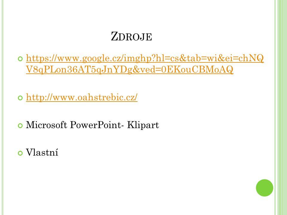 Z DROJE https://www.google.cz/imghp?hl=cs&tab=wi&ei=chNQ V8qPLon36AT5qJnYDg&ved=0EKouCBMoAQ http://www.oahstrebic.cz/ Microsoft PowerPoint- Klipart Vl