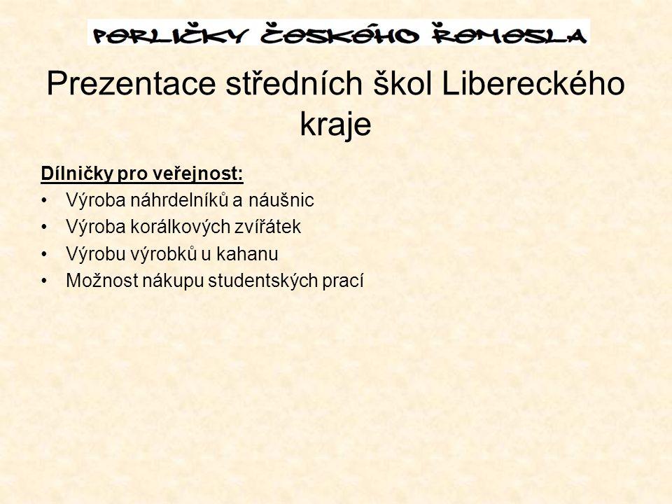 Prezentace středních škol Libereckého kraje Dílničky pro veřejnost: Výroba náhrdelníků a náušnic Výroba korálkových zvířátek Výrobu výrobků u kahanu Možnost nákupu studentských prací