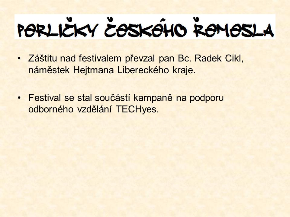 Záštitu nad festivalem převzal pan Bc. Radek Cikl, náměstek Hejtmana Libereckého kraje.