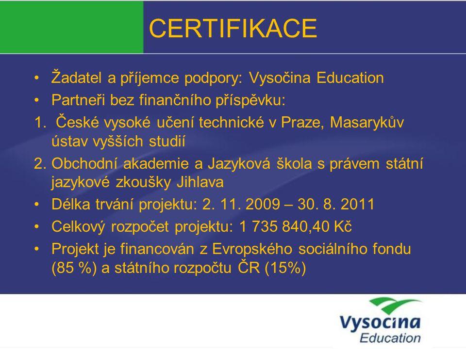 CERTIFIKACE Cíle projektu: Obecný cíl: Zavádění vyučovacích metod, organizačních forem a výukových činností, které zvyšují kvalitu výuky cizích jazyků Hlavní cíl: příprava na zavádění mezinárodních certifikací do výuky na vybraných ZŠ a SŠ kraje Vysočina.