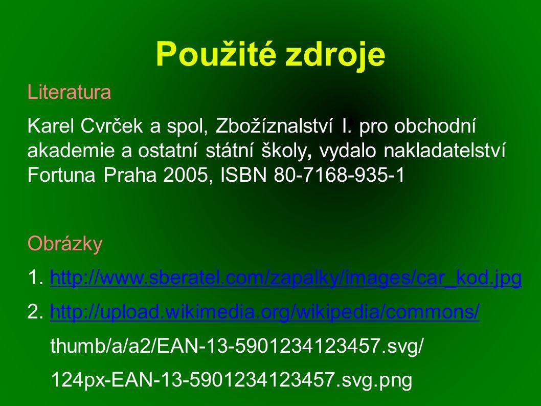 Použité zdroje Literatura Karel Cvrček a spol, Zbožíznalství I. pro obchodní akademie a ostatní státní školy, vydalo nakladatelství Fortuna Praha 2005